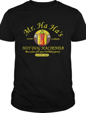 Miami Florida Mr. Ha Ha's hot dog Hacienda best place for your birthday party since 1978 shirt