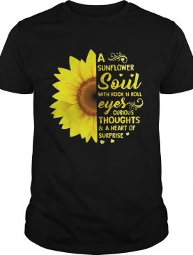 A Sunflower Soul With Rock N Roll Eyes Curious Thoughts Shirt