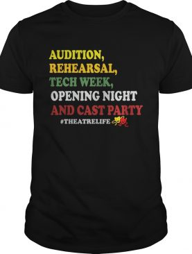 Audition rehe arsal tech week opening night and cast party theatrelife shirt