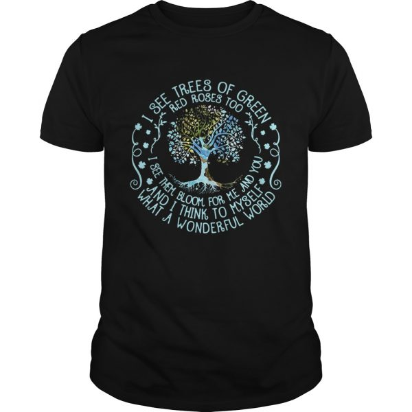 Guys Best I see trees or green red roses too I see them bloom for me and you shirt