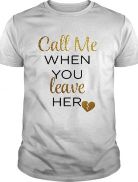Call me when you leave her shirt