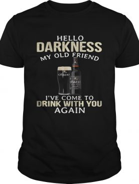 Carlow O'Hara's Irish Hello Darkness My Old Friend I've Come To Drink With You Again Shirt