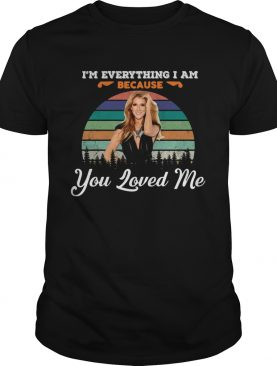 Celine Dion Because You Loved Me I'm Everything I Am Shirt