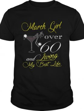 Diamond glitter wine and high heel March girl over 60 and living my best life shirt