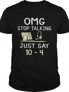Dispatcher Omg stop talking just say 10-4 shirt