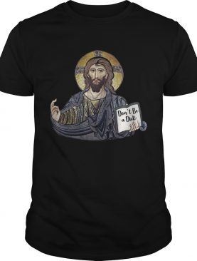 Don't Be A Dick Jesus Shirts