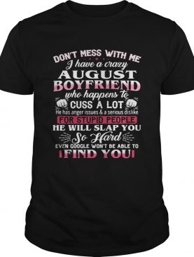 Don't mess with me I have a crazy august boyfriend who happens to cuss a lot shirt