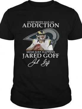 Everybody has an addiction mine just happens Jared Goff shirt