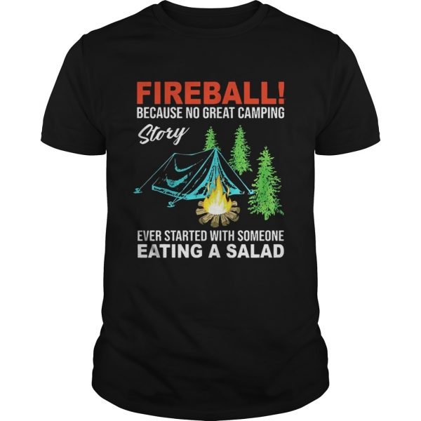 Guys Fireball because no great camping story ever started with someone shirt