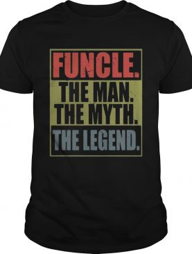 Funcle the man the myth the legend shirt