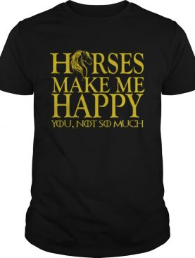 Game of Thrones horse make me happy you not so much shirt