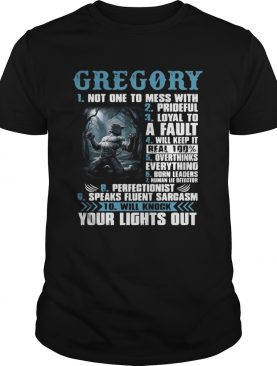 Gregory not one to mess with prideful loyal to a fault will keep it shirt