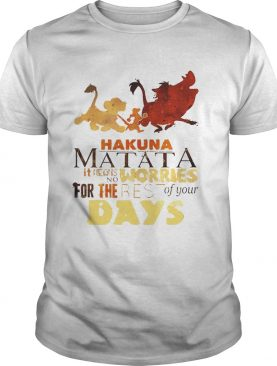 Hakuna Matata it means no worries for the rest of your days shirt