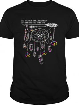 Hippie dream catcher you may say I'm a dreamer but I'm not the only one shirt