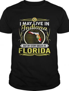 I May Live In Indiana But My Story Began In Florida Shirt