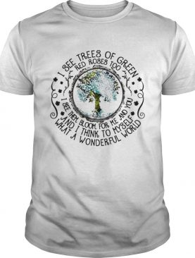 I see trees of green red roses too I see them bloom for me and you and I think to myself what a wonderful world shirt