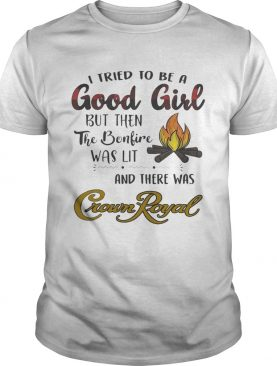 I tried to be a good girl but then the bonfire was lit and there was Crown Royal shirt