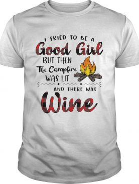 I tried to be a good girl but then the campfire was lit and there was Wine shirt