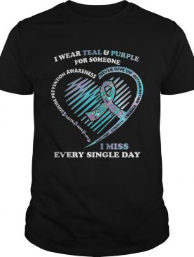 I wear teal and purple for someone is miss every single day shirt