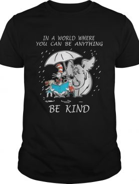 Ina world where you can be anything be kind shirt