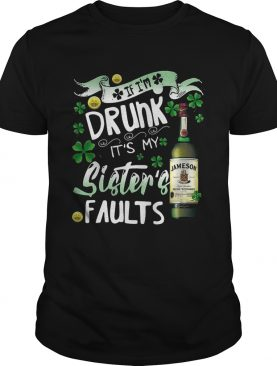 Jameson wine If I'm drunk It's my sister's faults shirt