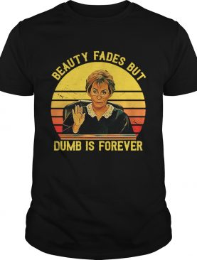 Judy Sheindlin beauty fades but dumb is forever retro shirt