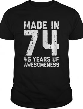 Made in 74 45 years of awesomeness shirt