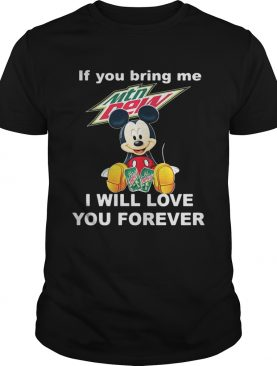 Mickey mouse If you bring me Mountain Dew I will love you forever shirt