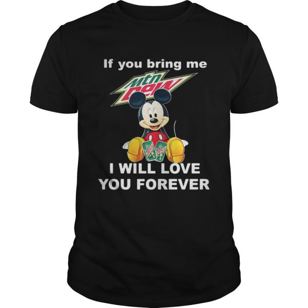 Guys Mickey mouse If you bring me Mountain Dew I will love you forever shirt