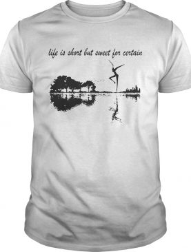 Nature Guitar Life Is Short But Sweet For Certain shirt