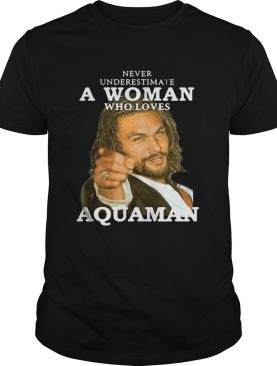 Never underestimate a woman who loves Aquaman shirt