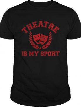 Official Theatre is my sport shirt