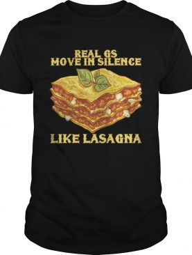 Real gs move in silence like lasagna Shirt