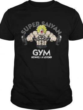 Super Saiyan gym becomes a legend shirt