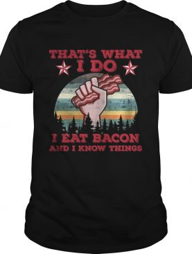 That s What I Do I Eat Bacon And I Know Things Shirt