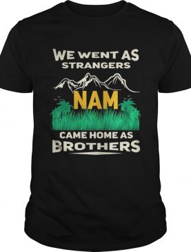 We went sa strangers Nam came home as brothers shirt