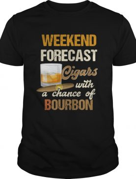 Weekend forecast cigars with a chance of bourbon shirt