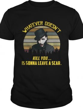 Whatever doesn't kill you is gonna leave a scar vintage shirt