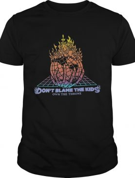 World on Fire don't blame the kids own the throne shirt