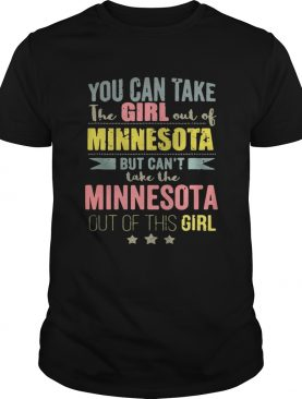 You can take the girl out of Minnesota but can't take the Minnesota out of this girl shirt