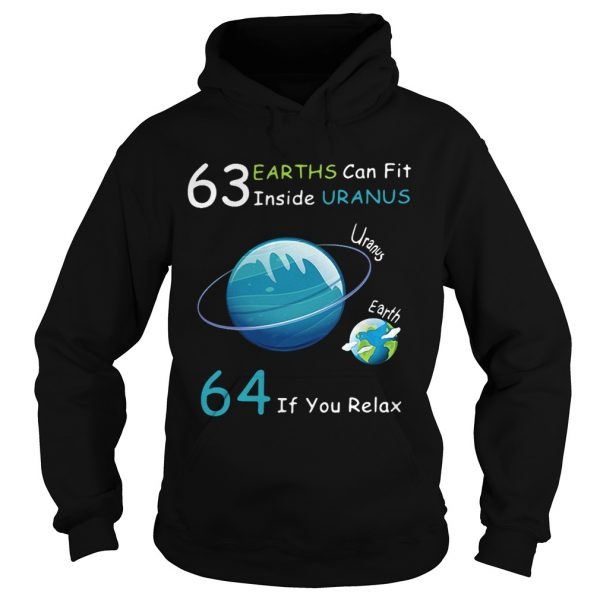 Hoodie 63 Earths can fit inside Uranus 64 if you relax shirt
