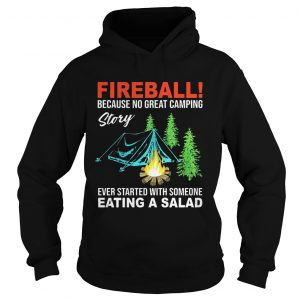 Hoodie Fireball because no great camping story ever started with someone shirt