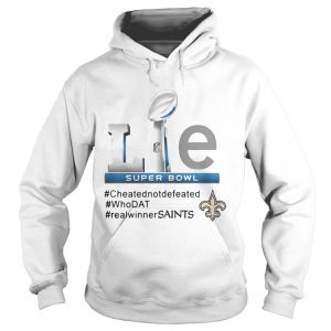 Hoodie New Orleans Saints Lie cheatednotdefeated whoDat realwinnerSaints shirt