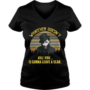 Ladies Vneck Whatever doesnt kill you is gonna leave a scar vintage shirt