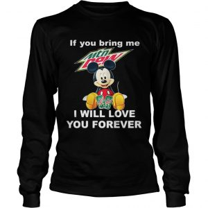 Longsleeve Tee Mickey mouse If you bring me Mountain Dew I will love you forever shirt