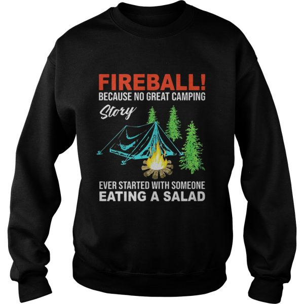 Sweatshirt Fireball because no great camping story ever started with someone shirt