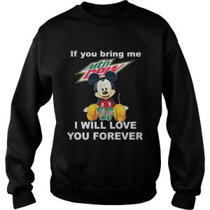 Sweatshirt Mickey mouse If you bring me Mountain Dew I will love you forever shirt