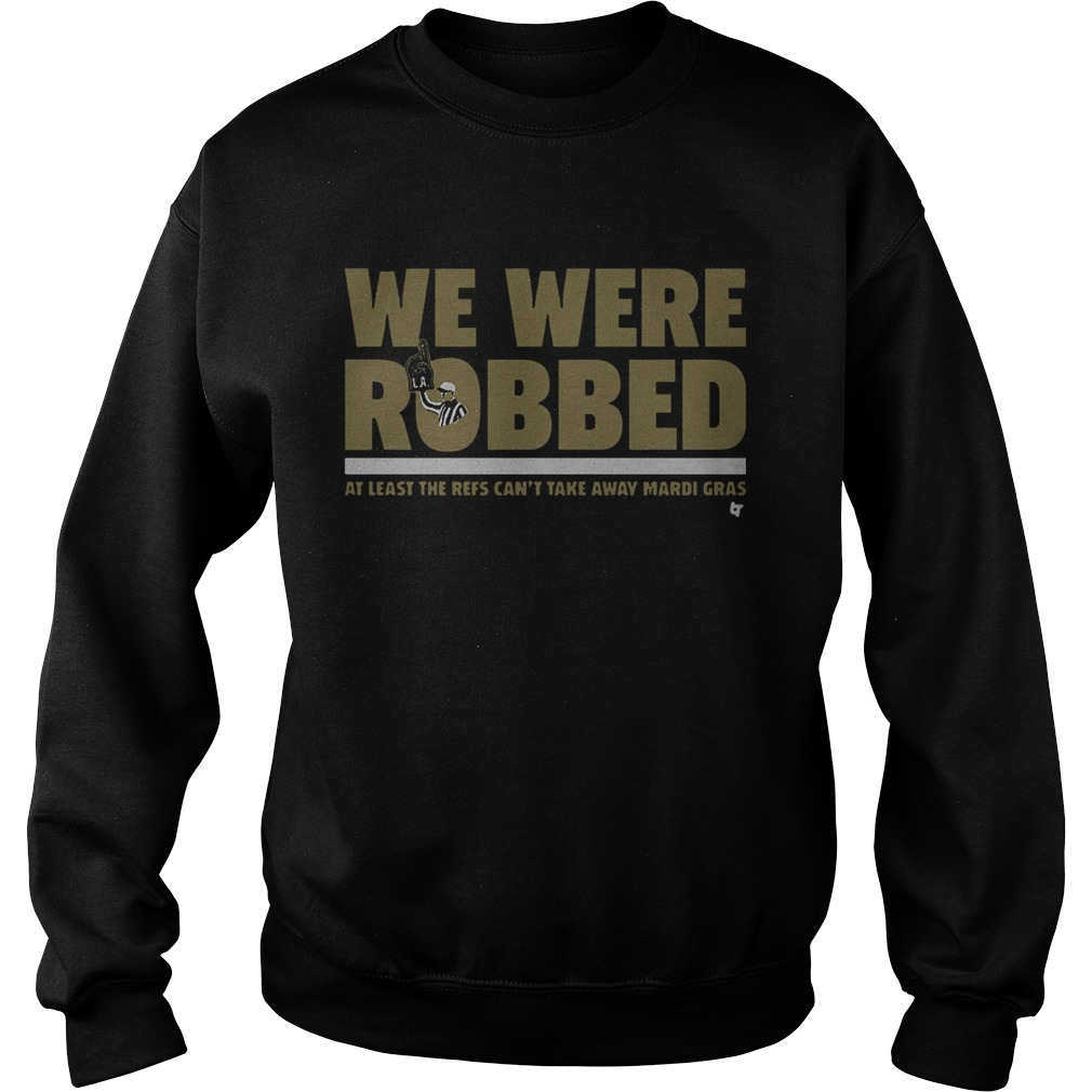 Sweatshirt New Orleans Saints we were robbed at least the refs cant take  away mardi gras d5377b99f