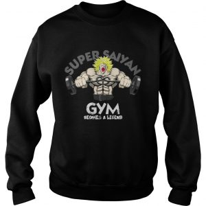 Sweatshirt Super Saiyan gym becomes a legend shirt