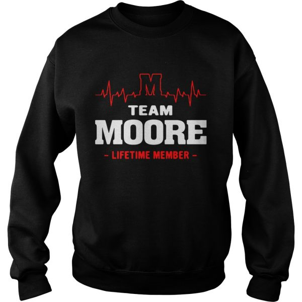 Sweatshirt Team Moore lifetime member shirt